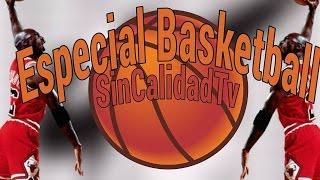 Especial Basketball - SinCalidadTV