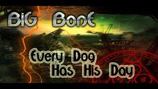 BiG BonE | Every Dog Has His Day