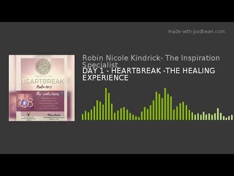 DAY 1 - HEARTBREAK -THE HEALING EXPERIENCE