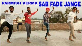 SAB FADE JANGE - PARMISH VERMA - BHANGRA - FULL VIDEO