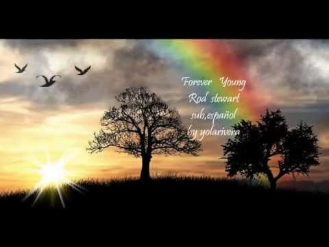 FOREVER YOUNG-Rod Stewart-by yolarivera-sub.español - YouTube