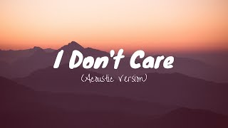 I Don't Care - Ed Sheeran (Acoustic Version) (Lyrics)