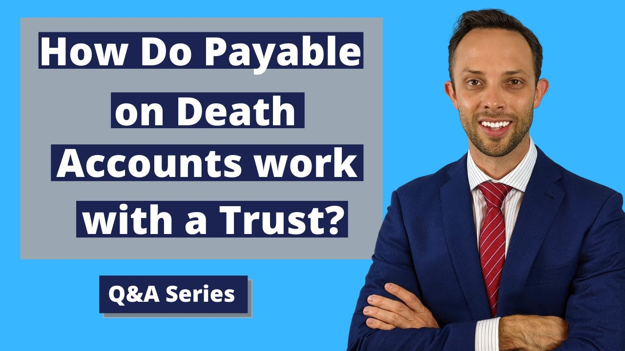 How Do Payable on Death Accounts Work with a Trust?