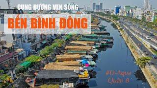 BẾN BÌNH ĐÔNG QUẬN 8 - Cung đường đẹp bên sông Sài Gòn I Dự Án D-Aqua Q8