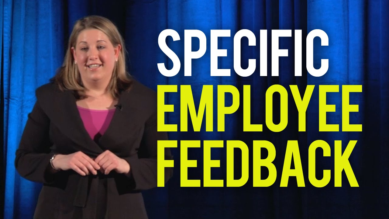 Employee Feedback – Be Specific When Giving Feedback