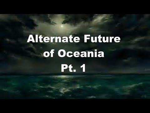 Alternate Future of Oceania Pt 1.