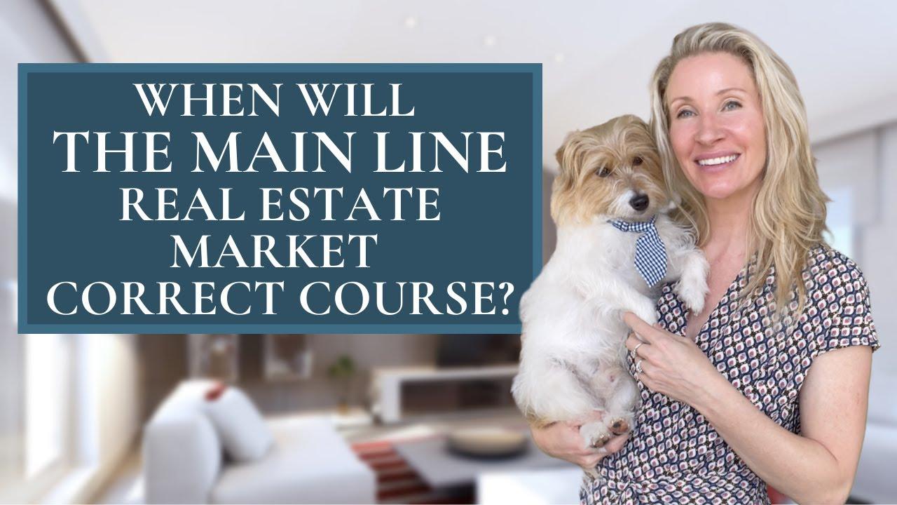 When will the Main Line Real Estate Market Correct Course?