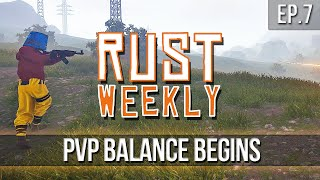 RUST Weekly - PVP Balance Begins! [Ep.7]