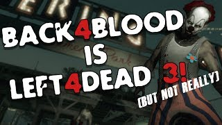Back 4 Blood IS Left 4 Dead 3... But Not Really