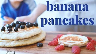 How to make EGGĻESS BANANA PANCAKES from scratch | HEALTHY TODDLER BREAKFAST | Aesthetic food vlog