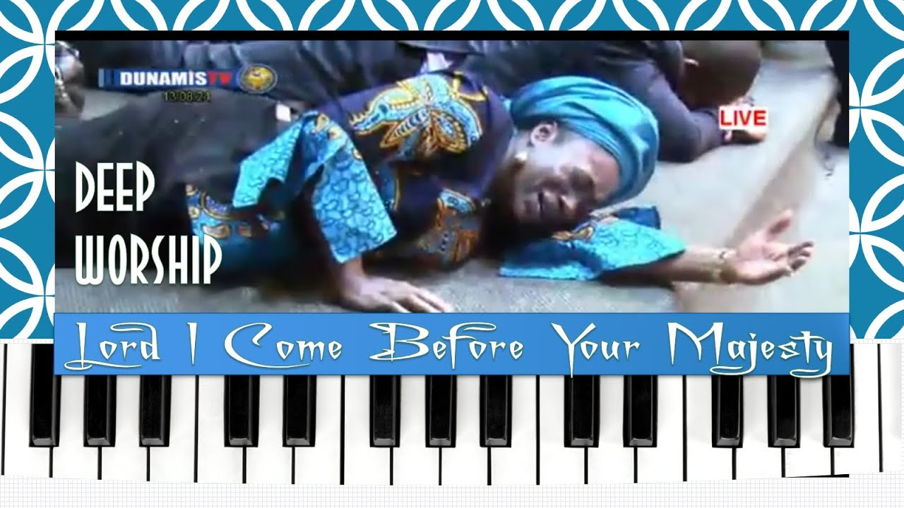 Download Lord I Come Before Your Majesty [song] Understanding True Worship The Lord