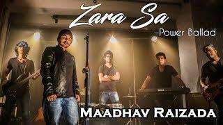 Zara Sa (Power Ballad) RELOADED by Maadhav Raizada