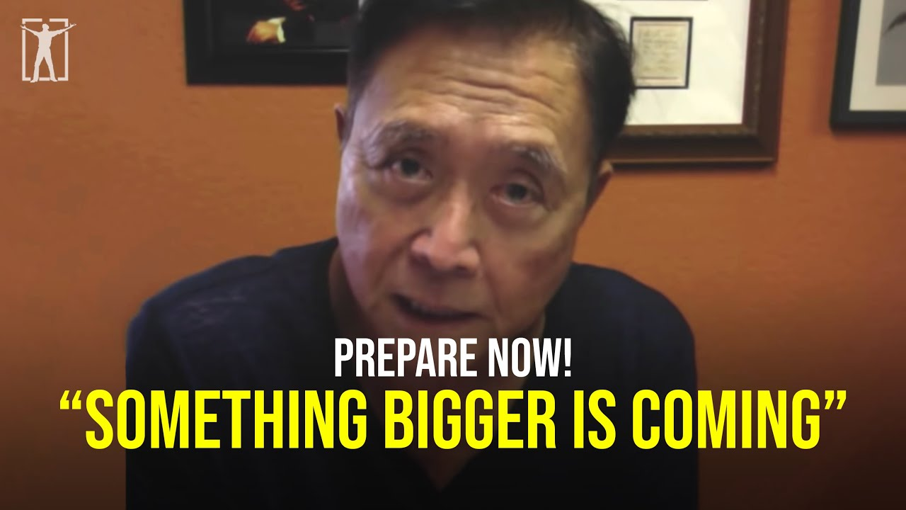 You have no idea what is coming...  (Robert Kiyosaki)