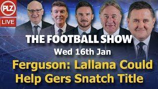 Ferguson: Lallana Would Help Gers Snatch Title - Football Show - Wed 16th Jan 2019