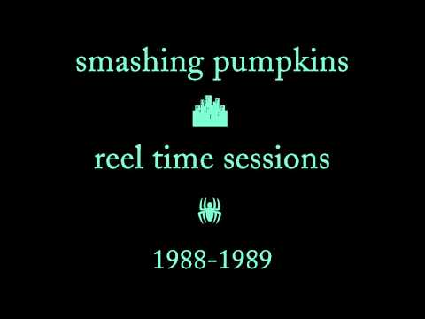 Smashing Pumpkins - Reel Time Sessions [1988-1989, Full Album, Remastered]