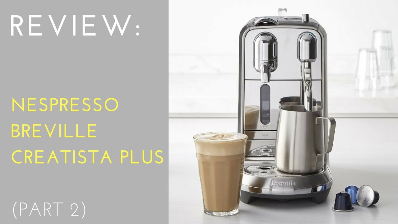 Review Nespresso Creatista Plus By Breville Part 2 Youtube