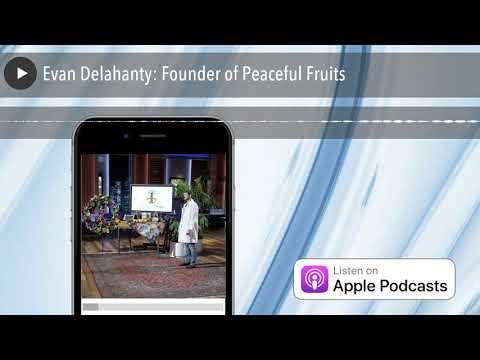 Evan Delahanty: Founder of Peaceful Fruits