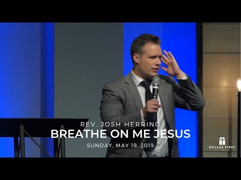 Rev. Josh Herring – Breathe On Me Jesus