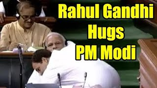 Rahul Gandhi Hugs PM Modi, Says 'You May Call Me PAPPU, I Don't Hate You' #NoConfidenceMotion