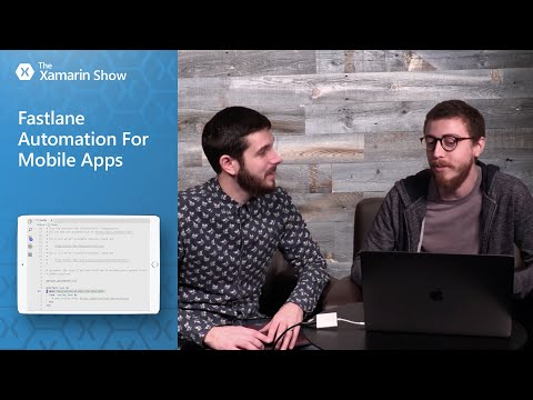 Fastlane Automation For Mobile Apps | The Xamarin Show