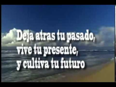 Deja Atras Tu Pasado Vive Tu Presente Y Cultiva Tu Futuro Youtube