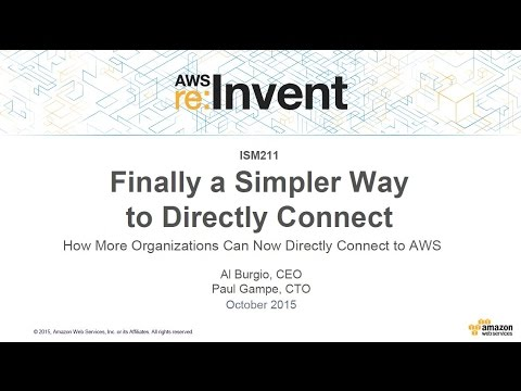 AWS re:Invent 2015 | (ISM211) How More Organizations Can Now Directly Connect to AWS
