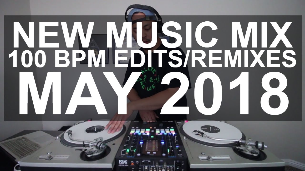 New Music Mix - 10 New 100 BPM Edits/Remixes May 2018