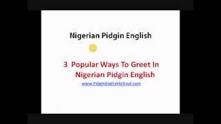 Nigerian Pidgin English Words And Phrases: How To Greet In Pidgin English