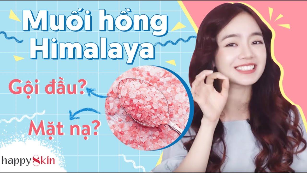 REVIEW TOP sản phẩm làm đẹp từ MUỐI HỒNG HIMALAYA   REVIEW PINK SALT PRODUCTS   Happy Skin
