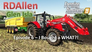 I Bought a WHAT?! - E6 Glen Isla Farming Simulator 19