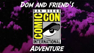 Dom and Friend's San Diego Comic Con Adventure