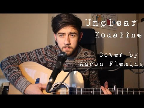 Kodaline - Unclear (Cover By Aaron Fleming) mp3