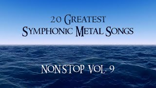 20 Greatest Symphonic Metal Songs NON STOP ★ VOL. 9