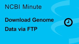 NCBI Minute:  Download Genome Data via FTP