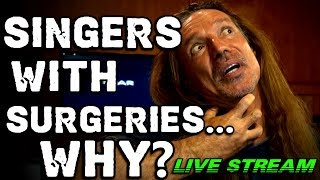 Surgeries For Singers - Why?  LIVE STREAM - Ken Tamplin Vocal Academy