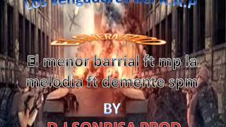 LOS VENGADORES DEL RAP   EL MENOR BARRIAL FT MP LA MELODIA FT DEMENTE SPM PROD  BY DJ SONRISA