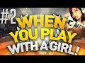 CS GO - When You Play With A Girl! #2