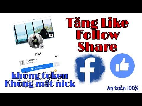 Hướng Dẫn Tăng Like. Tăng Follow. Tăng Share Cho Facebook. ( An Toàn 100% )