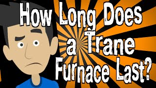 How Long Does a Trane Furnace Last?