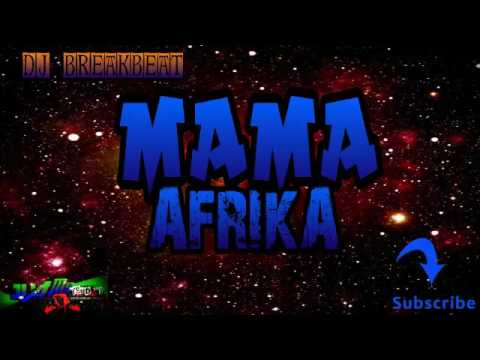 DJ MAMA AFRIKA BREAKBEAT REMIX 2017