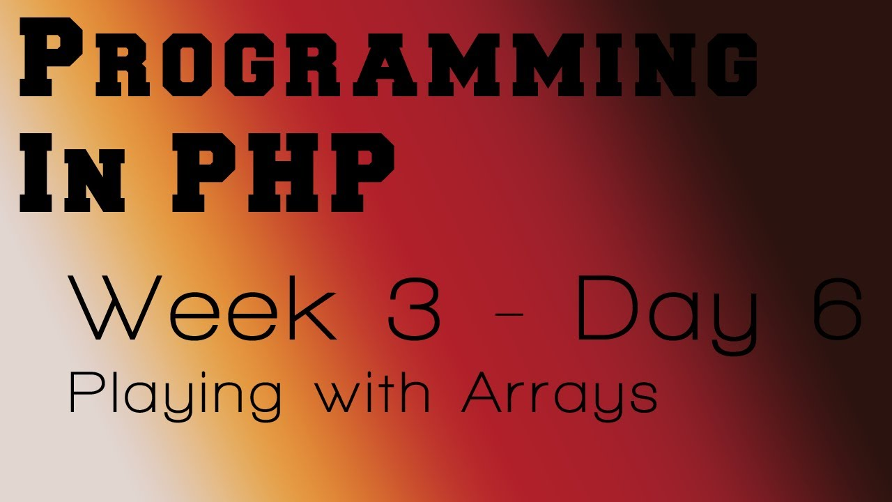 Programming in PHP - Week 3 - Day 6 - Playing with Arrays