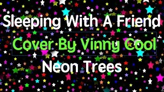 SLEEPING WITH A FRIEND---NEON TREES COVER