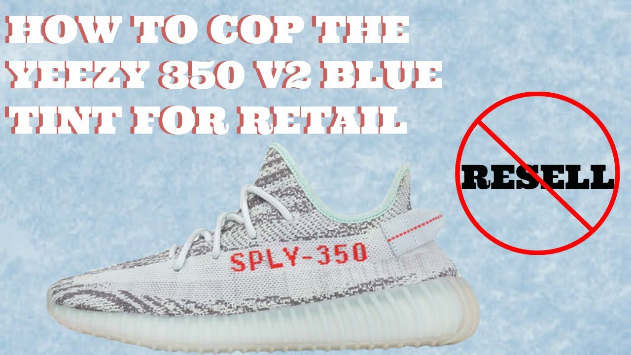"newest f017b 1e802 HOW TO COP THE YEEZY 350 V2 ""BLUE TINT"" FOR RETAIL!!! DON'T PAY RESELL  PRICES FOR YEEZYS EVER AGAIN!"
