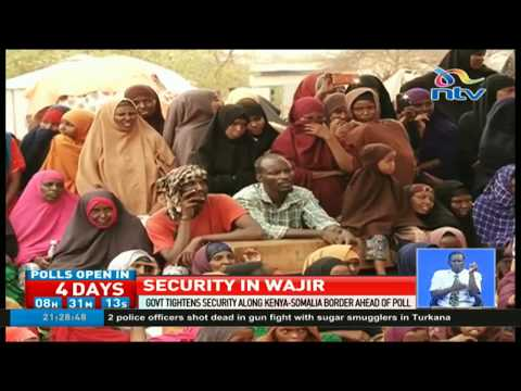 Government tightens security along Kenya-Somalia border ahead of poll