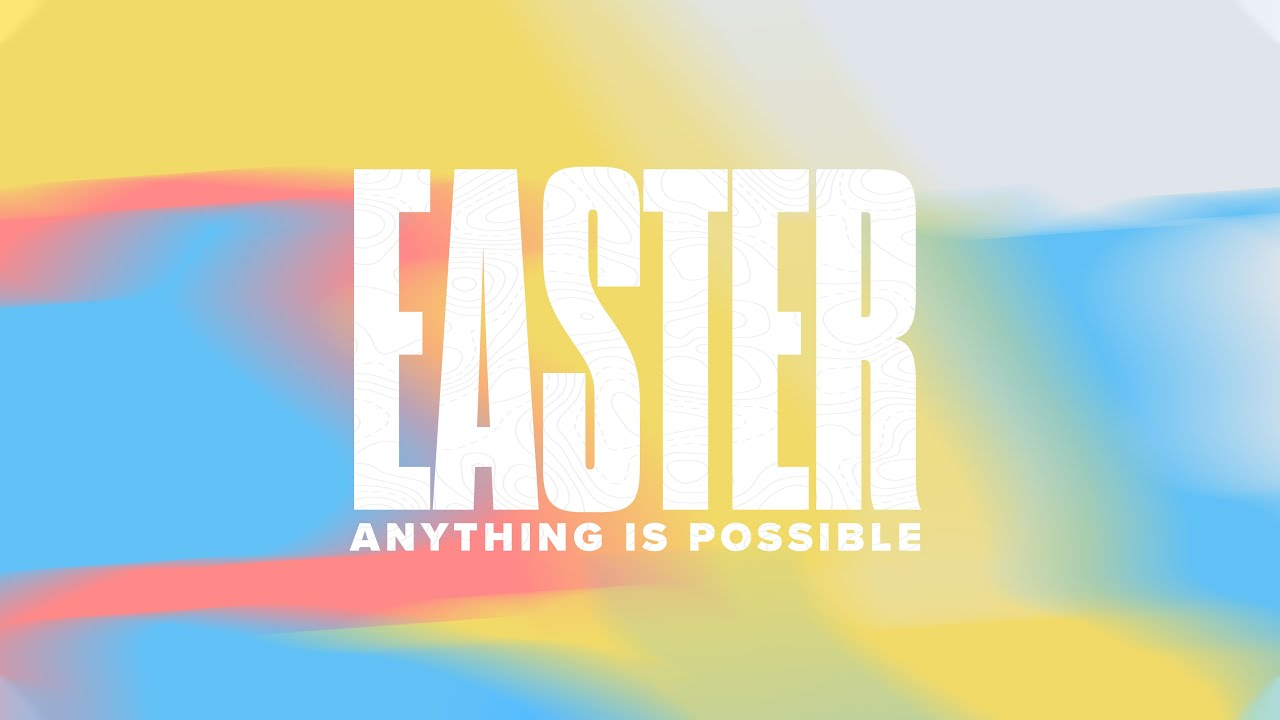 EASTER SUNDAY - ANYTHING IS POSSIBLE - w/ guest speaker Bret Testerman - 4/4/2021