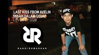 Last Kiss From Avelin - Sesak Dalam Gelap I Cover Feat GGM