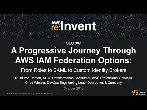 AWS re:Invent 2015 | (SEC307) A Progressive Journey Through AWS IAM Federation Options