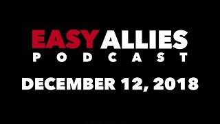 Easy Allies Podcast #142 - 12/12/18