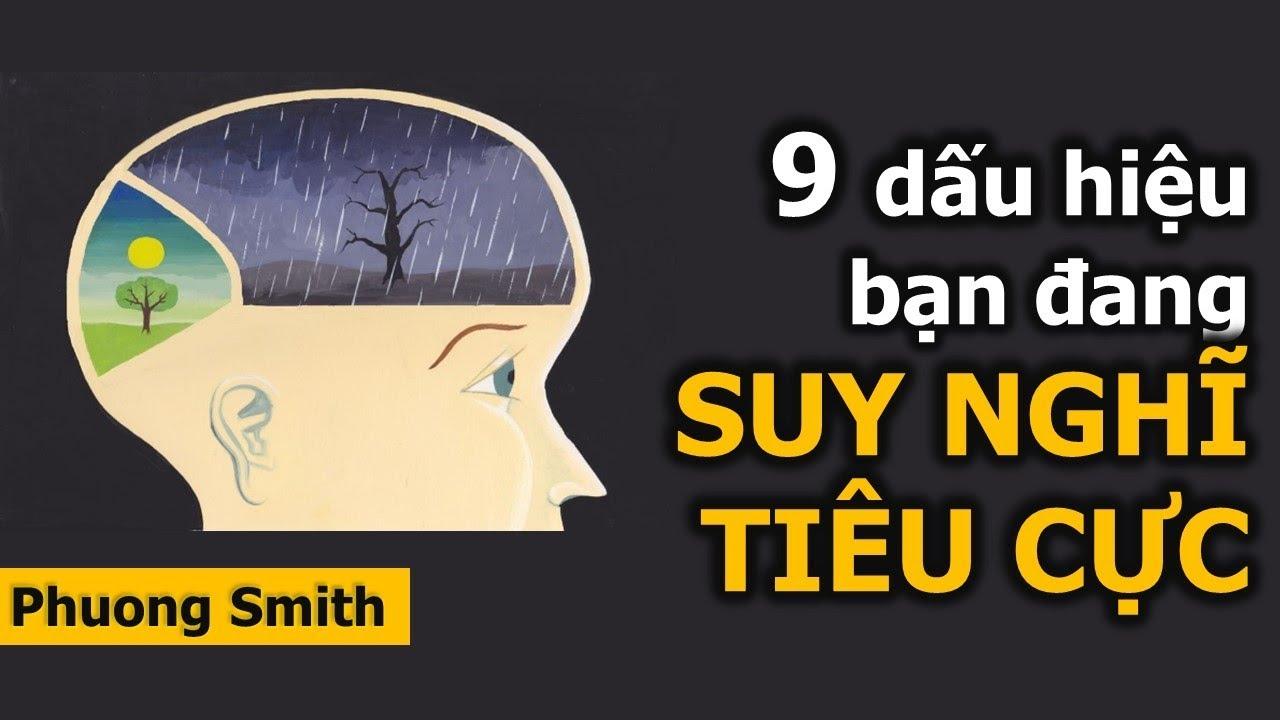 9 dấu hiệu bạn đang SUY NGHĨ TIÊU CỰC | Phuong Smith