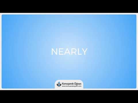 Nearly Nedir? Nearly İngilizce Türkçe Anlamı Ne Demek? Telaffuzu Nasıl Okunur? Çeviri Sözlük